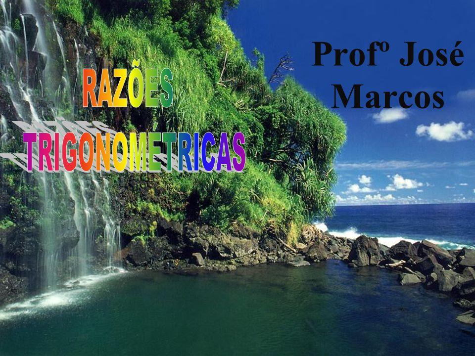 Profº José Marcos RAZÕES TRIGONOMÉTRICAS