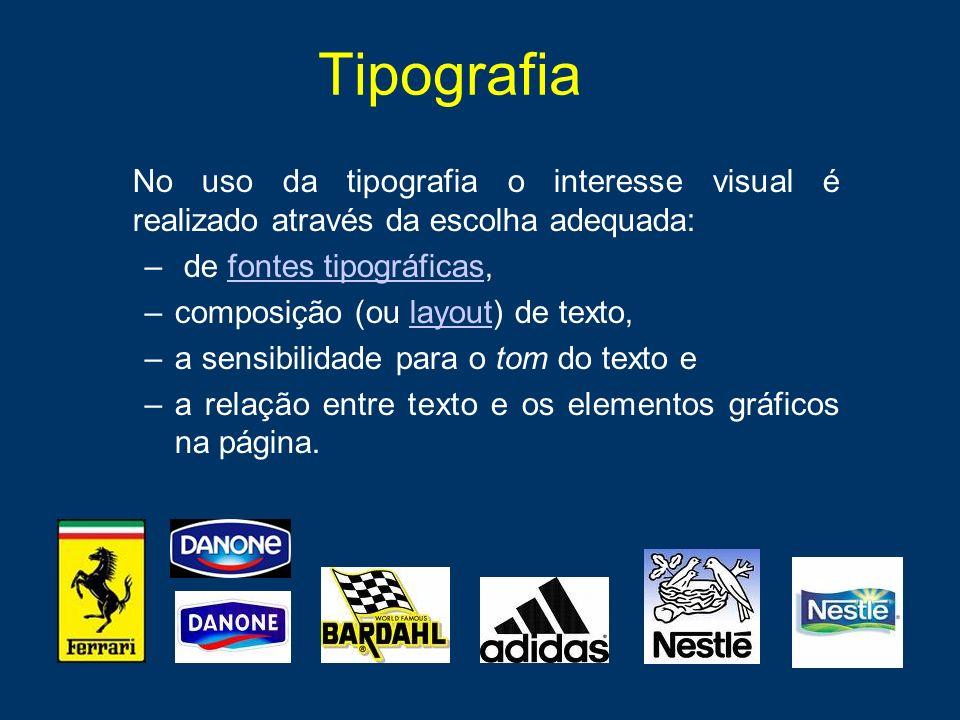 Tipografia No uso da tipografia o interesse visual é realizado através da escolha adequada: de fontes tipográficas,