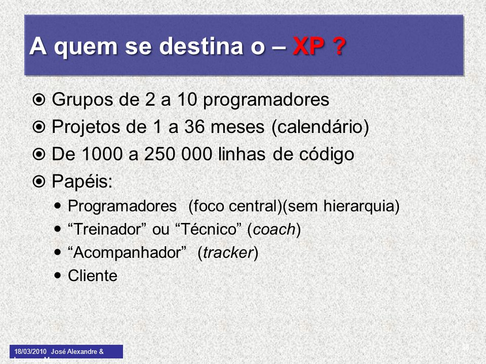 A quem se destina o – XP Grupos de 2 a 10 programadores