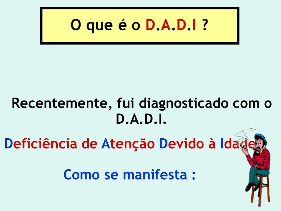 O que é o D.A.D.I Recentemente, fui diagnosticado com o D.A.D.I.