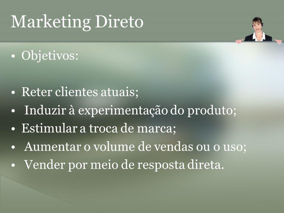 Marketing Direto Objetivos: Reter clientes atuais;