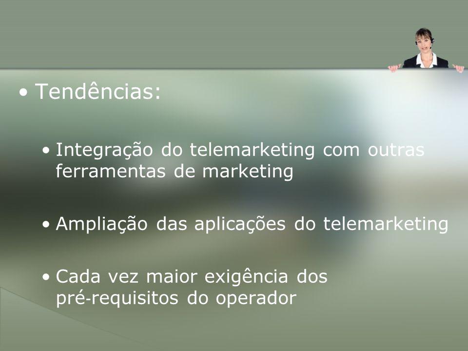 Tendências: Integração do telemarketing com outras ferramentas de marketing. Ampliação das aplicações do telemarketing.