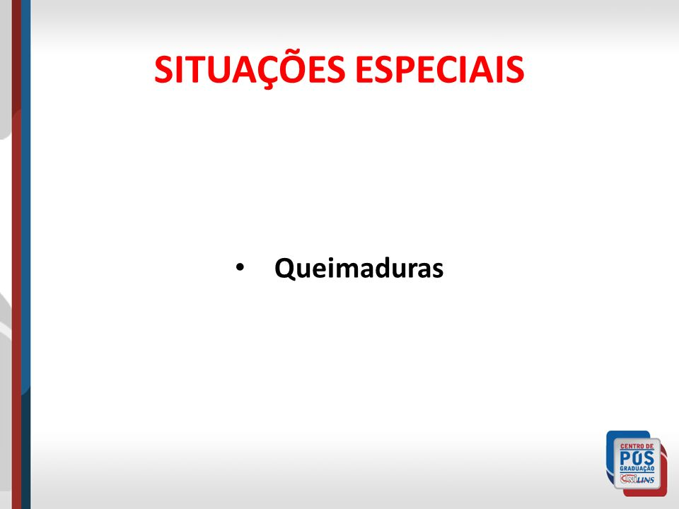 SITUAÇÕES ESPECIAIS Queimaduras