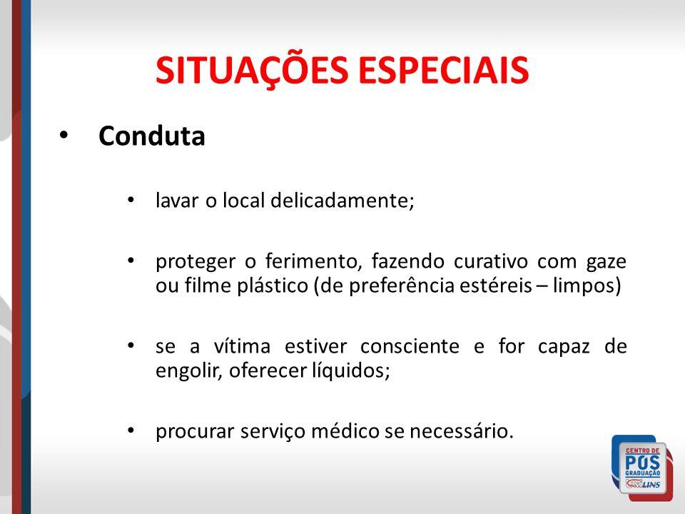 SITUAÇÕES ESPECIAIS Conduta lavar o local delicadamente;