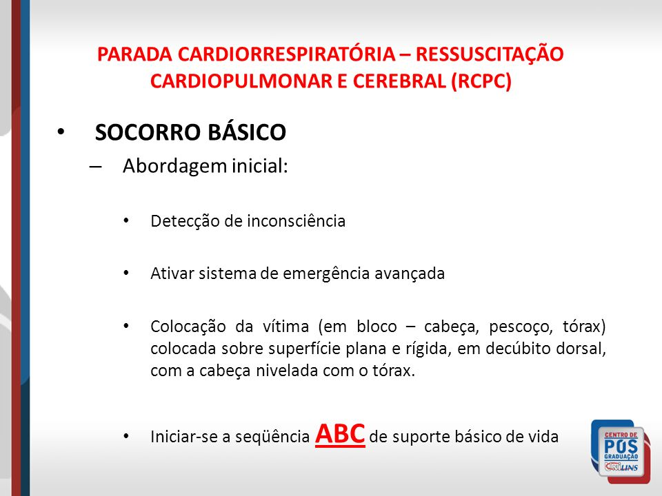 PARADA CARDIORRESPIRATÓRIA – RESSUSCITAÇÃO CARDIOPULMONAR E CEREBRAL (RCPC)