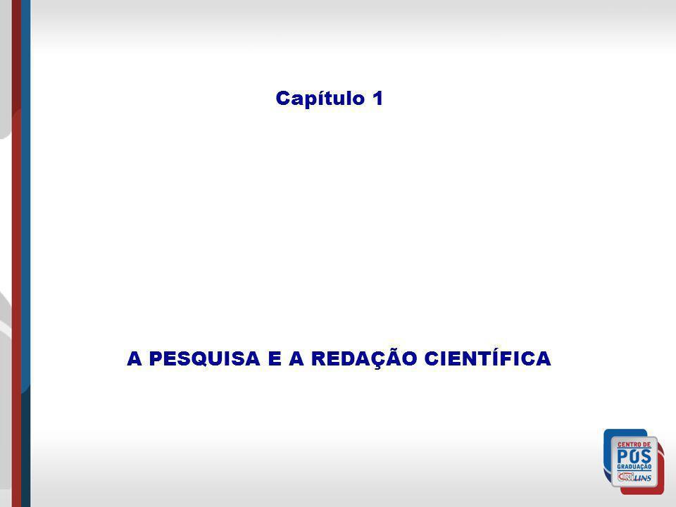 Capítulo 1 A PESQUISA E A REDAÇÃO CIENTÍFICA