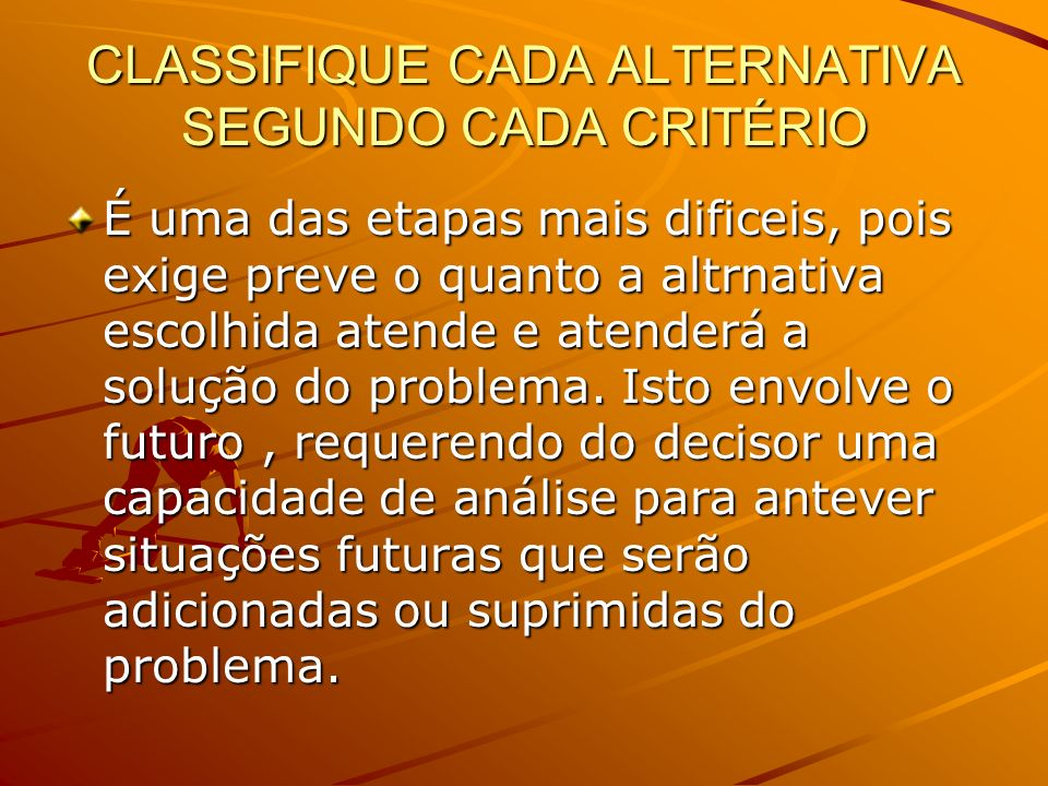 CLASSIFIQUE CADA ALTERNATIVA SEGUNDO CADA CRITÉRIO