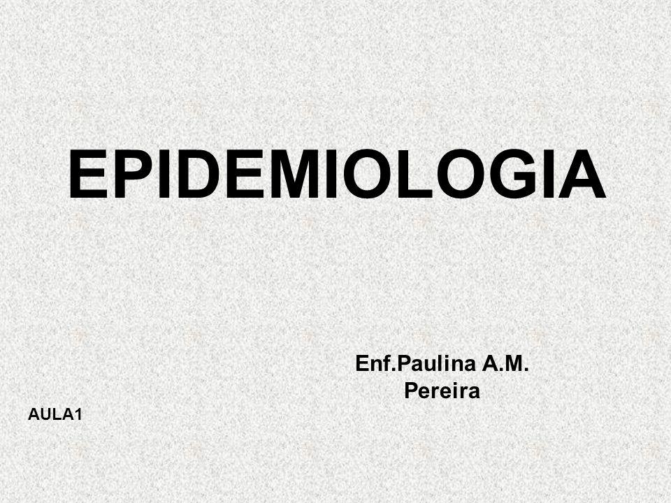 EPIDEMIOLOGIA Enf.Paulina A.M. Pereira AULA1