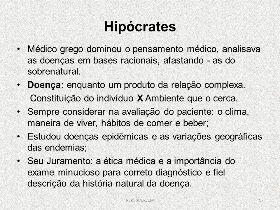 HipócratesMédico grego dominou o pensamento médico, analisava as doenças em bases racionais, afastando - as do sobrenatural.