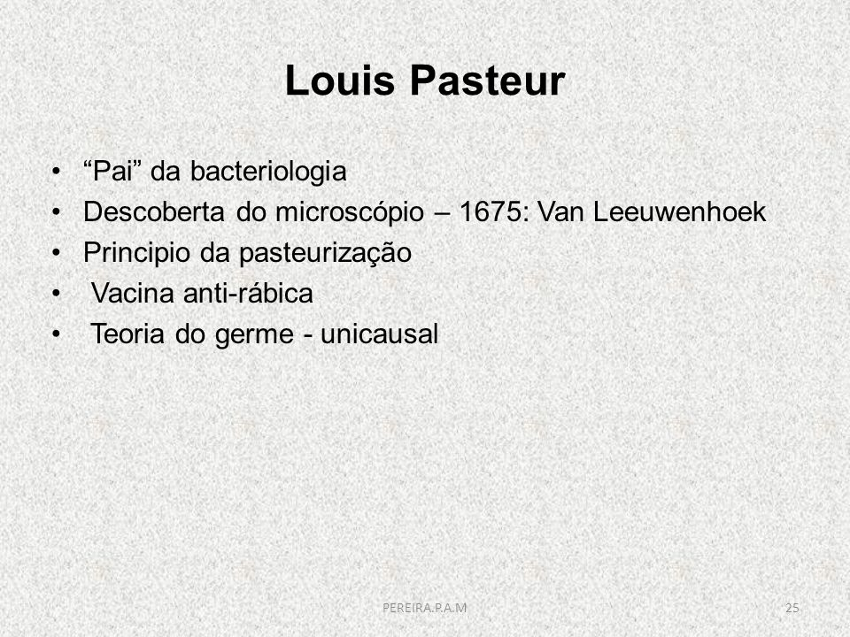 Louis Pasteur Pai da bacteriologia