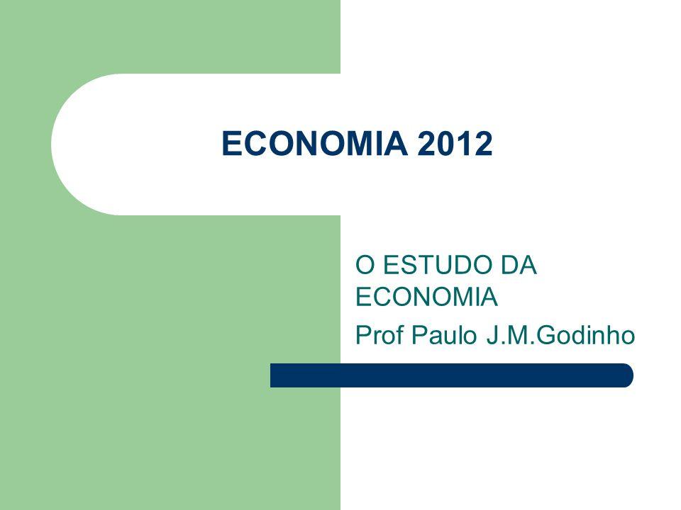O ESTUDO DA ECONOMIA Prof Paulo J.M.Godinho