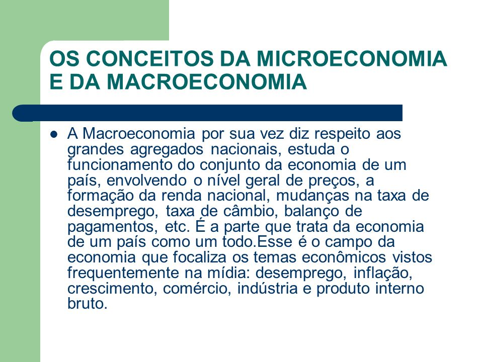 OS CONCEITOS DA MICROECONOMIA E DA MACROECONOMIA