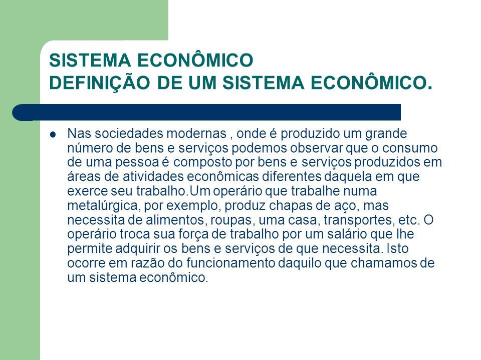 SISTEMA ECONÔMICO DEFINIÇÃO DE UM SISTEMA ECONÔMICO.