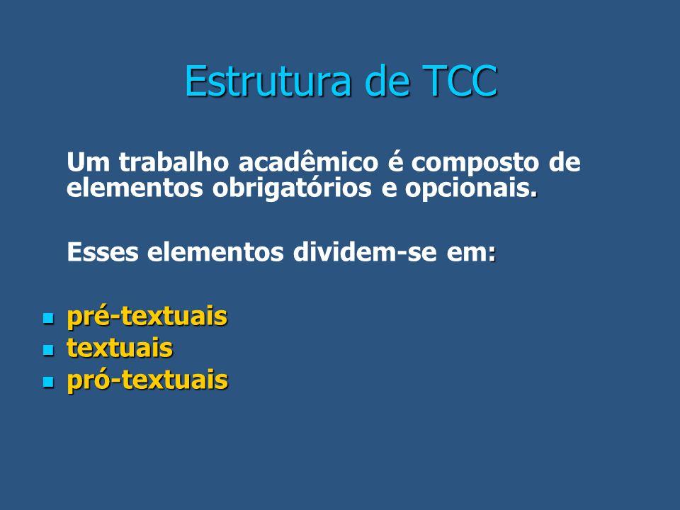Estrutura de TCC Um trabalho acadêmico é composto de elementos obrigatórios e opcionais. Esses elementos dividem-se em: