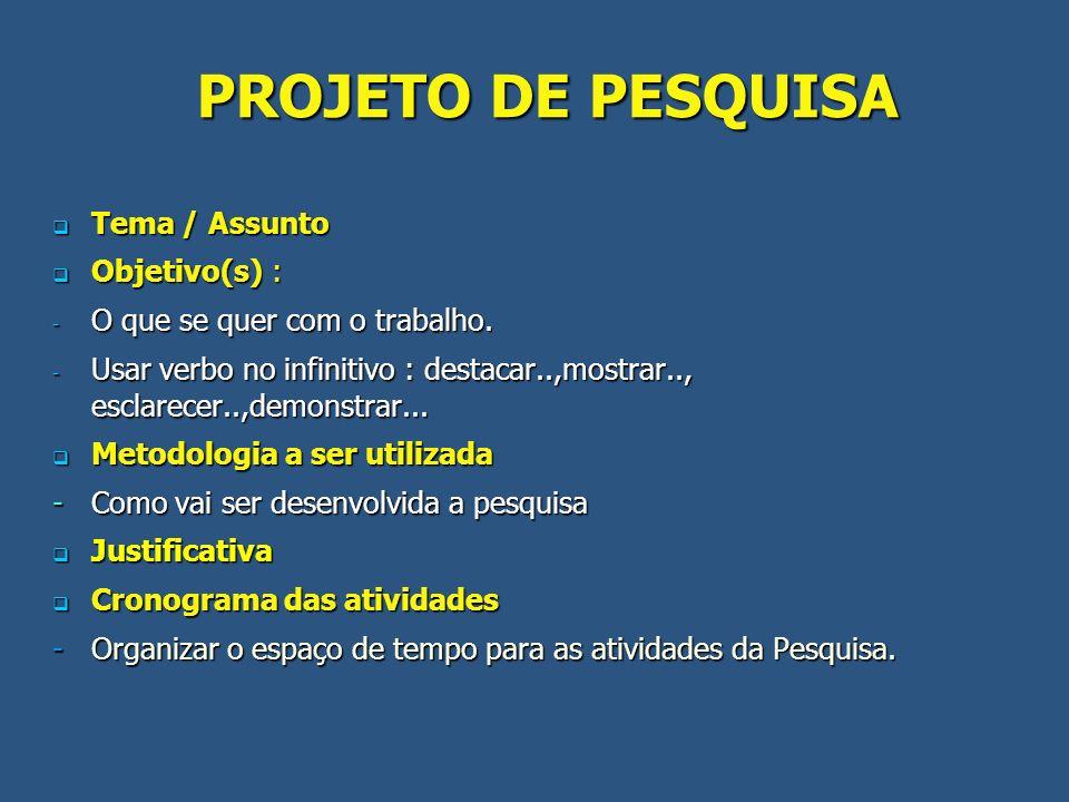 PROJETO DE PESQUISA Tema / Assunto Objetivo(s) :