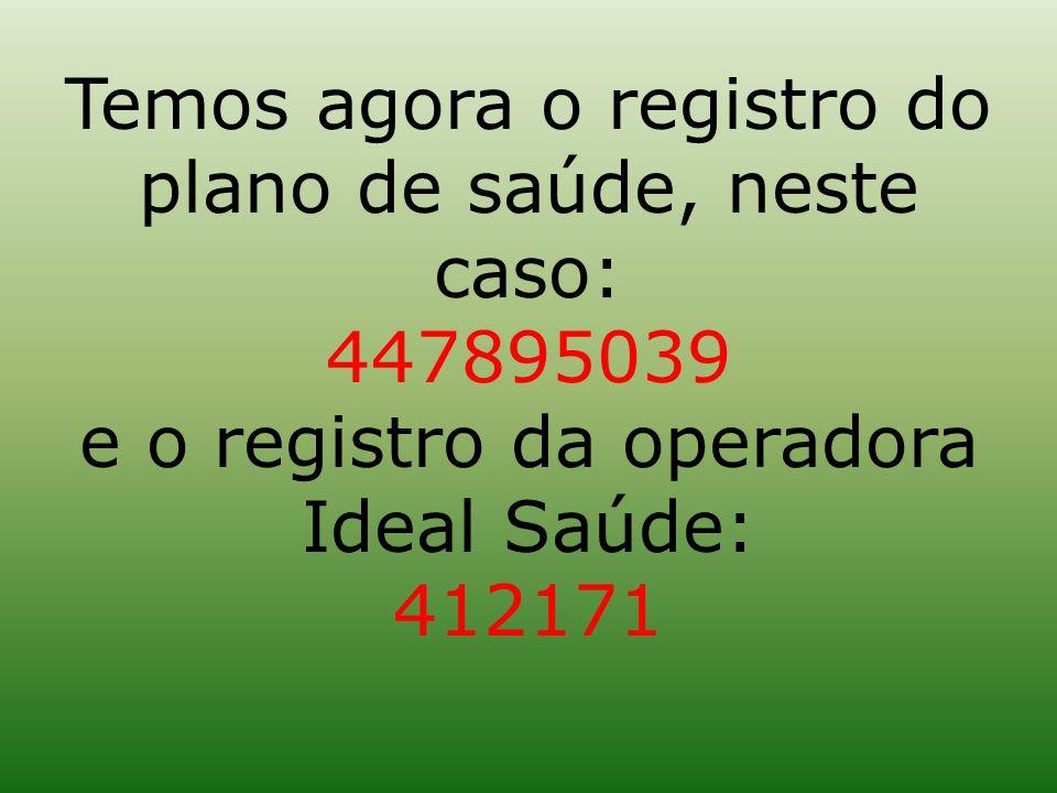 Temos agora o registro do plano de saúde, neste caso: 447895039 e o registro da operadora Ideal Saúde: 412171