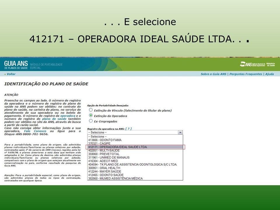 . . . E selecione 412171 – OPERADORA IDEAL SAÚDE LTDA. . .