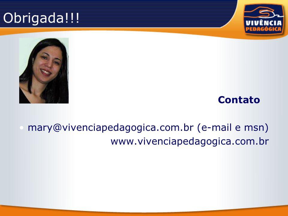 Obrigada!!! Contato mary@vivenciapedagogica.com.br (e-mail e msn)