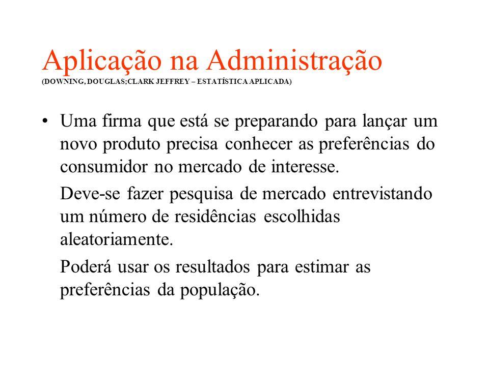 Aplicação na Administração (DOWNING, DOUGLAS;CLARK JEFFREY – ESTATÍSTICA APLICADA)