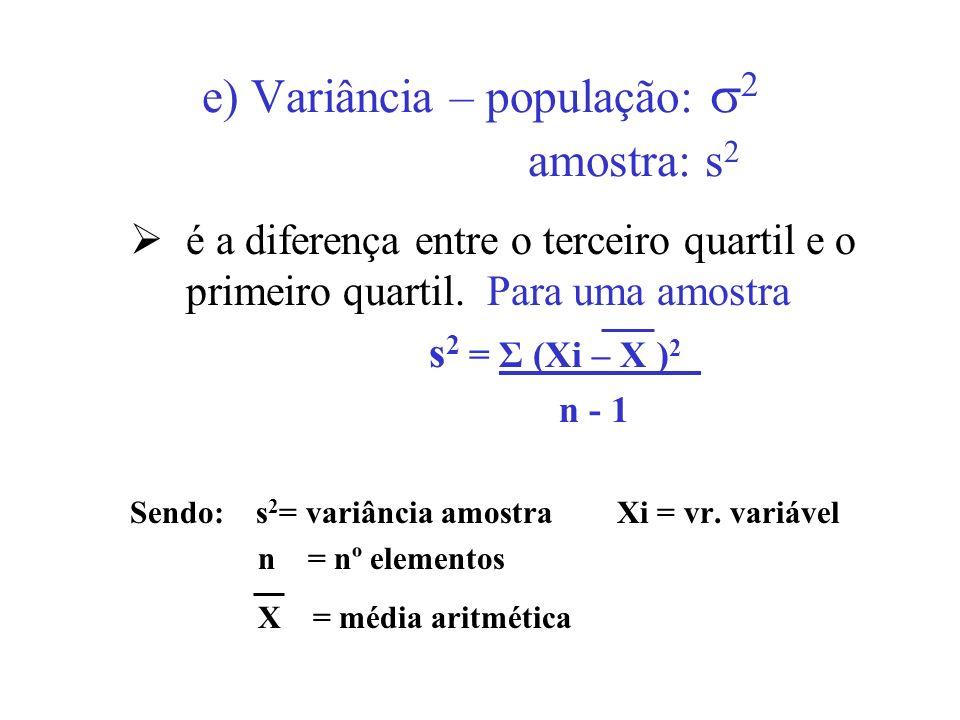 e) Variância – população: 2 amostra: s2