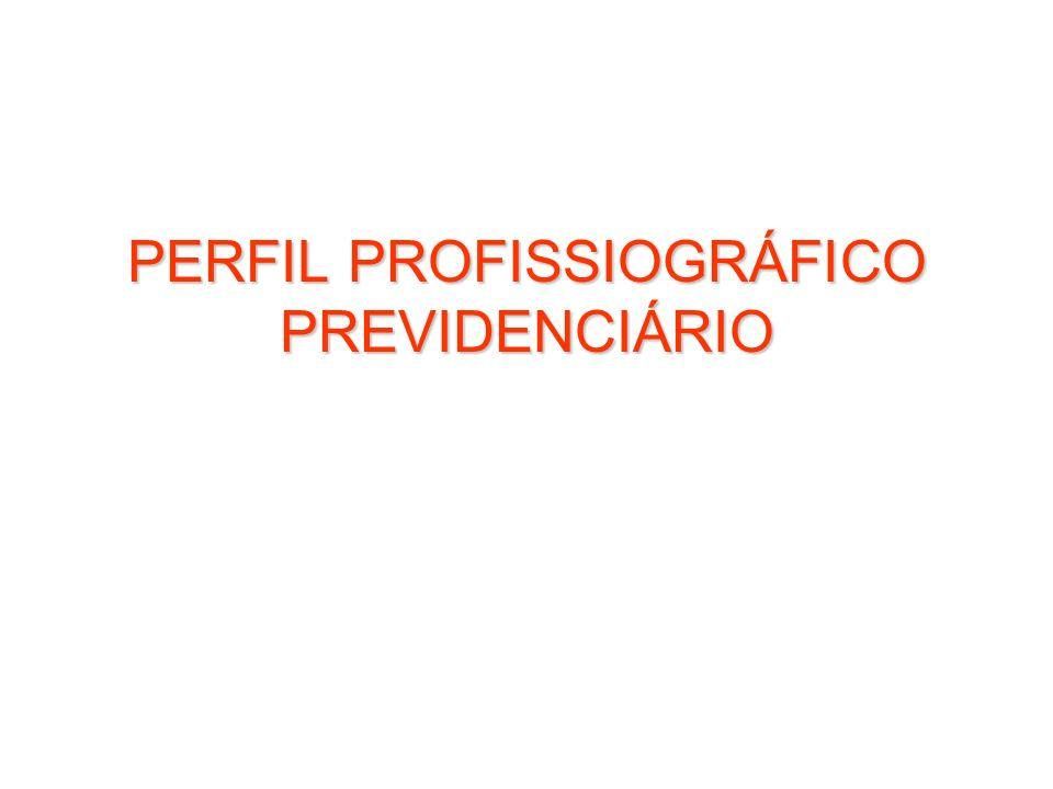 PERFIL PROFISSIOGRÁFICO PREVIDENCIÁRIO
