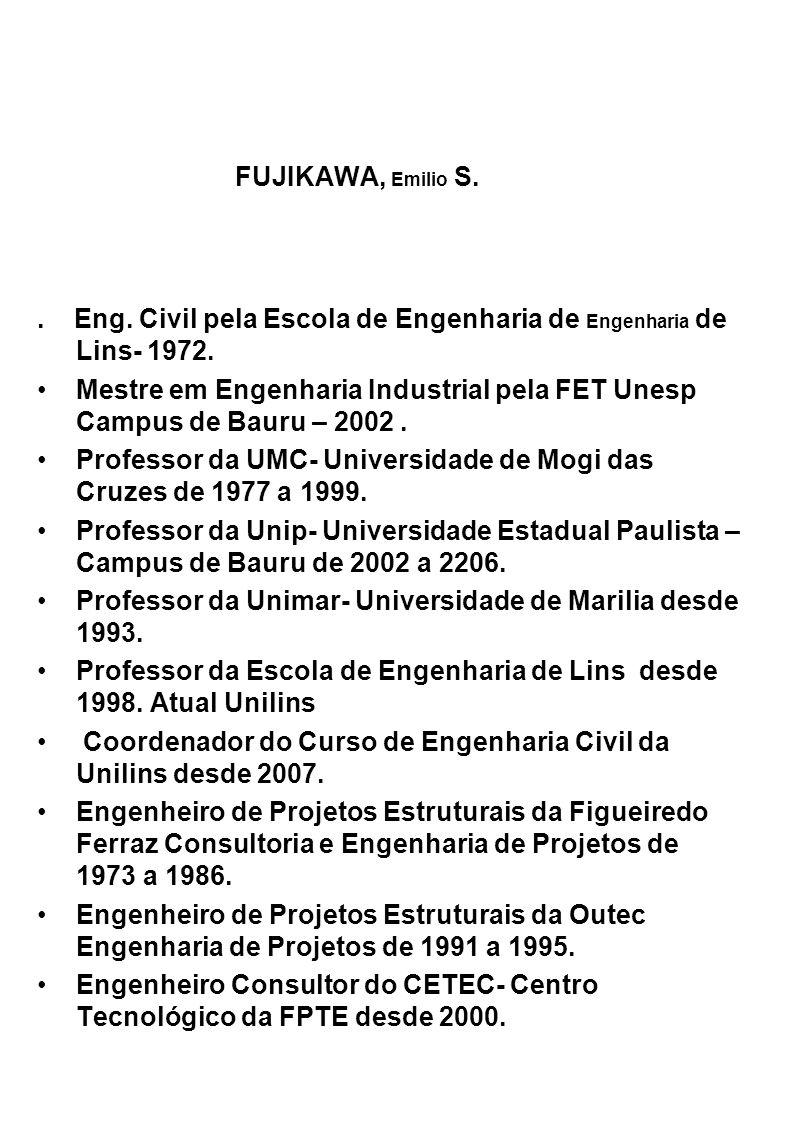 FUJIKAWA, Emilio S. . Eng. Civil pela Escola de Engenharia de Engenharia de Lins- 1972.