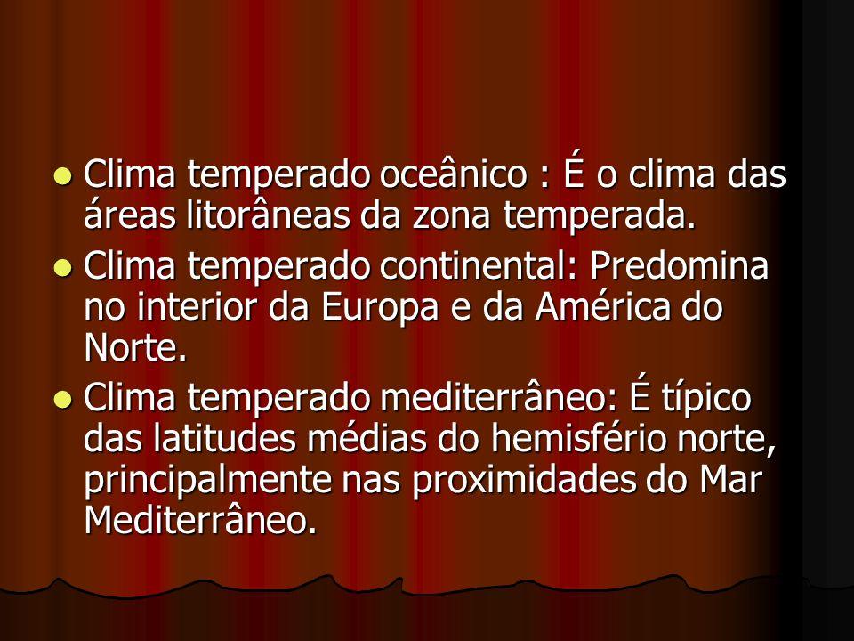 Clima temperado oceânico : É o clima das áreas litorâneas da zona temperada.