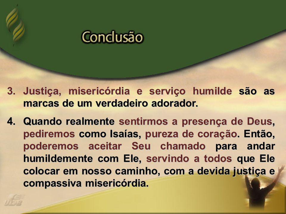 Justiça, misericórdia e serviço humilde são as marcas de um verdadeiro adorador.