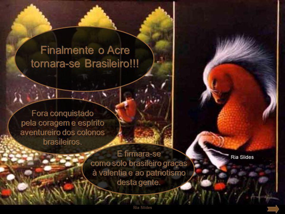 Finalmente o Acre tornara-se Brasileiro!!!