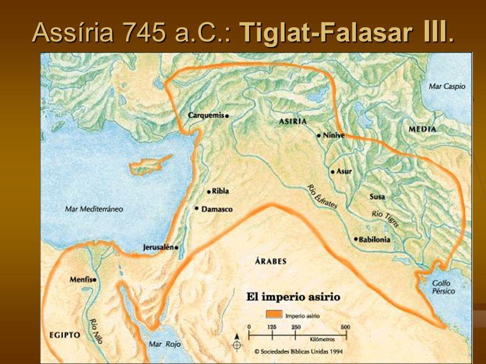 Assíria 745 a.C.: Tiglat-Falasar III.
