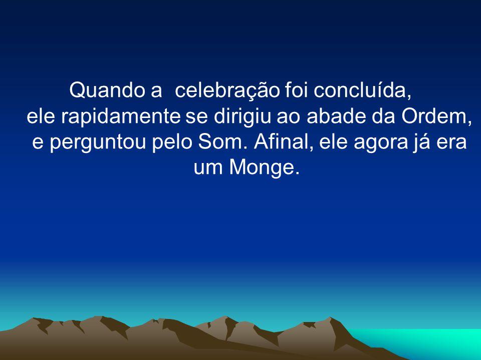 Quando a celebração foi concluída, ele rapidamente se dirigiu ao abade da Ordem, e perguntou pelo Som.