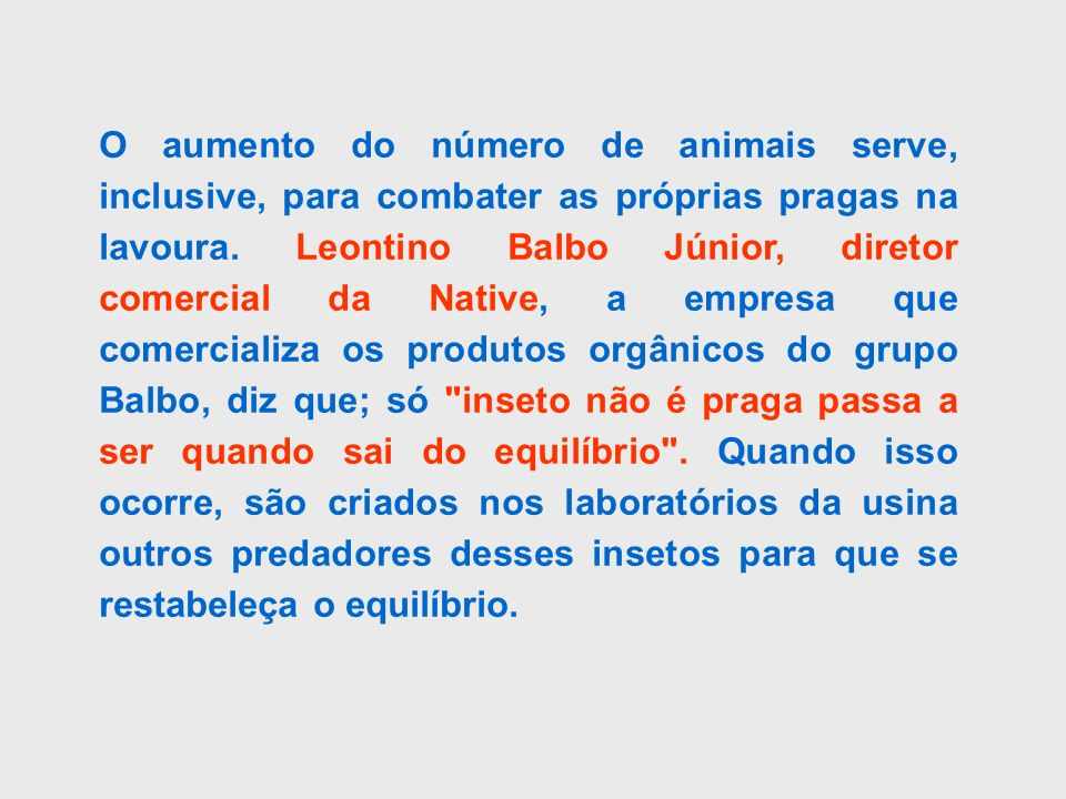 O aumento do número de animais serve, inclusive, para combater as próprias pragas na lavoura.