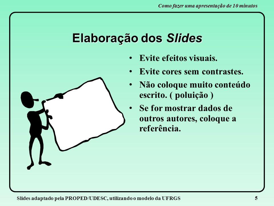 Elaboração dos Slides Evite efeitos visuais.