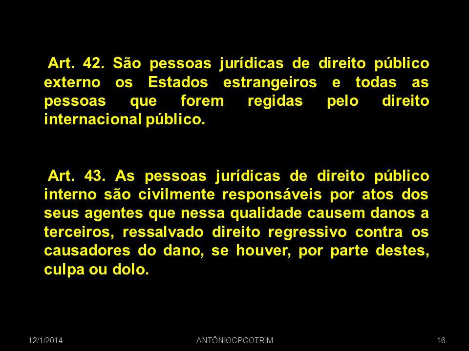 Art. 42. São pessoas jurídicas de direito público externo os Estados estrangeiros e todas as pessoas que forem regidas pelo direito internacional público.