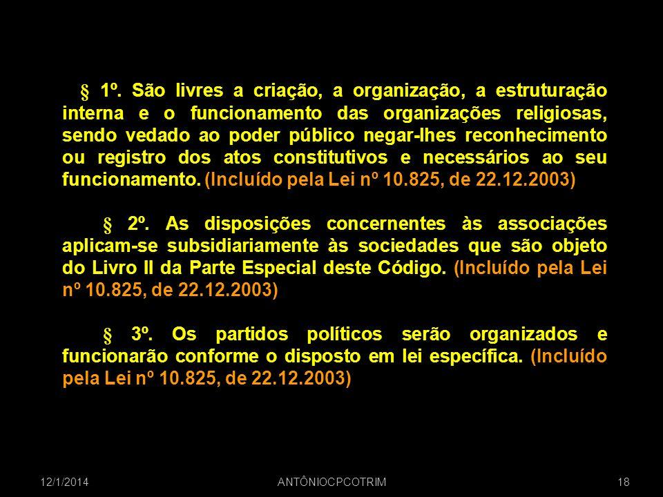 § 1º. São livres a criação, a organização, a estruturação interna e o funcionamento das organizações religiosas, sendo vedado ao poder público negar-lhes reconhecimento ou registro dos atos constitutivos e necessários ao seu funcionamento. (Incluído pela Lei nº 10.825, de 22.12.2003)