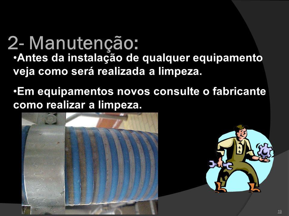 2- Manutenção: Antes da instalação de qualquer equipamento veja como será realizada a limpeza.
