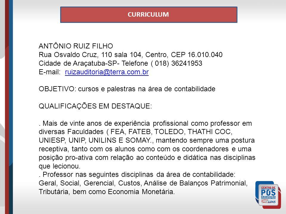 CURRICULUM ANTÔNIO RUIZ FILHO. Rua Osvaldo Cruz, 110 sala 104, Centro, CEP 16.010.040. Cidade de Araçatuba-SP- Telefone ( 018) 36241953.