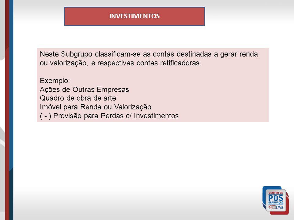 INVESTIMENTOS Neste Subgrupo classificam-se as contas destinadas a gerar renda ou valorização, e respectivas contas retificadoras.