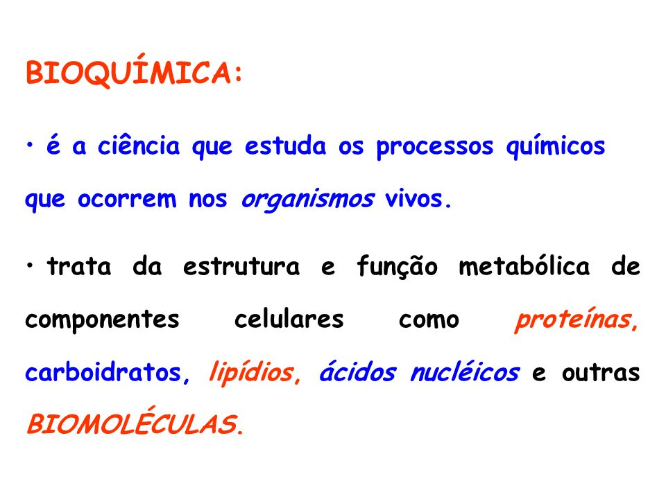 BIOQUÍMICA: é a ciência que estuda os processos químicos que ocorrem nos organismos vivos.