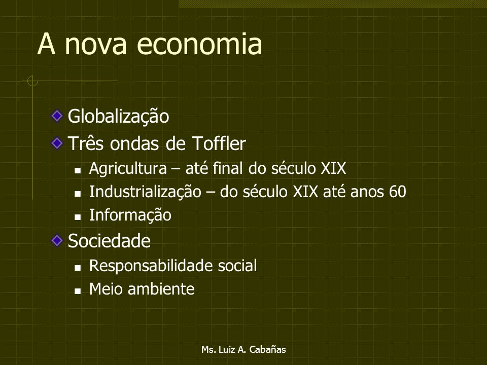 A nova economia Globalização Três ondas de Toffler Sociedade