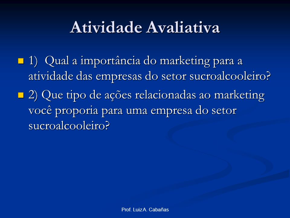 Atividade Avaliativa 1) Qual a importância do marketing para a atividade das empresas do setor sucroalcooleiro