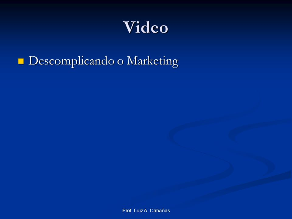 Video Descomplicando o Marketing Prof. Luiz A. Cabañas