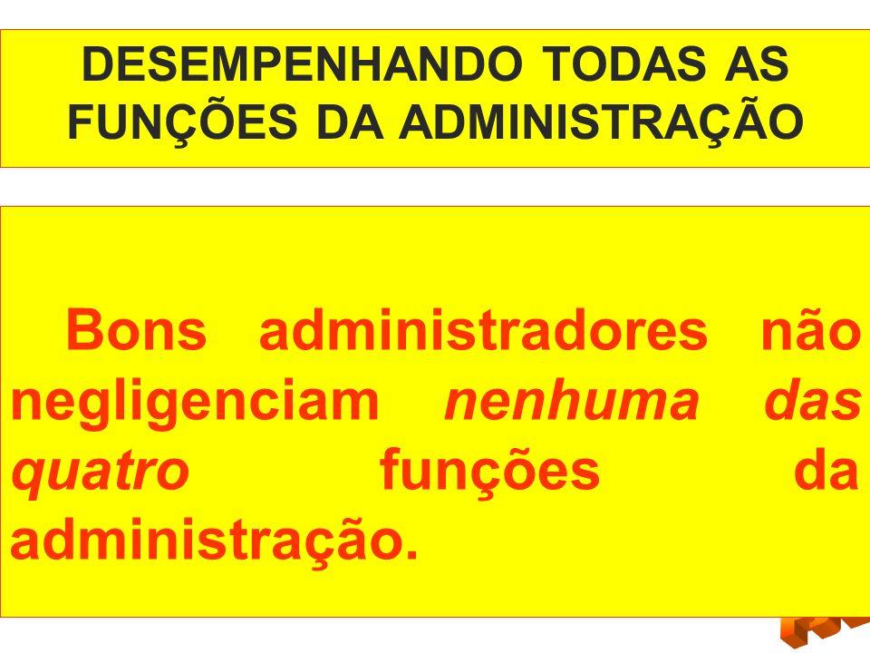DESEMPENHANDO TODAS AS FUNÇÕES DA ADMINISTRAÇÃO