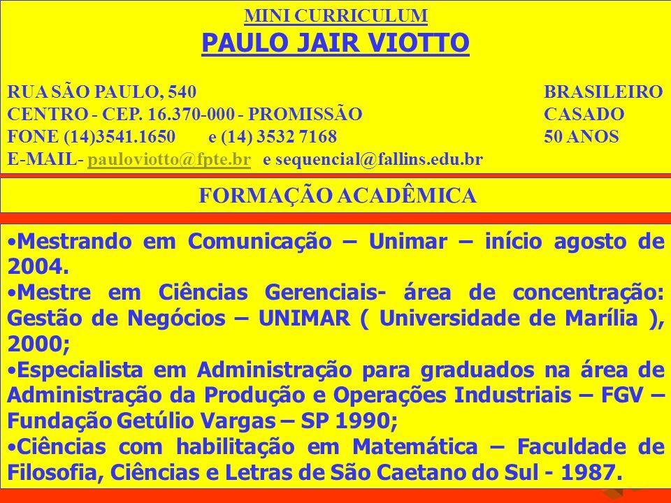 MINI CURRICULUM PAULO JAIR VIOTTO. RUA SÃO PAULO, 540 BRASILEIRO. CENTRO - CEP. 16.370-000 - PROMISSÃO CASADO.