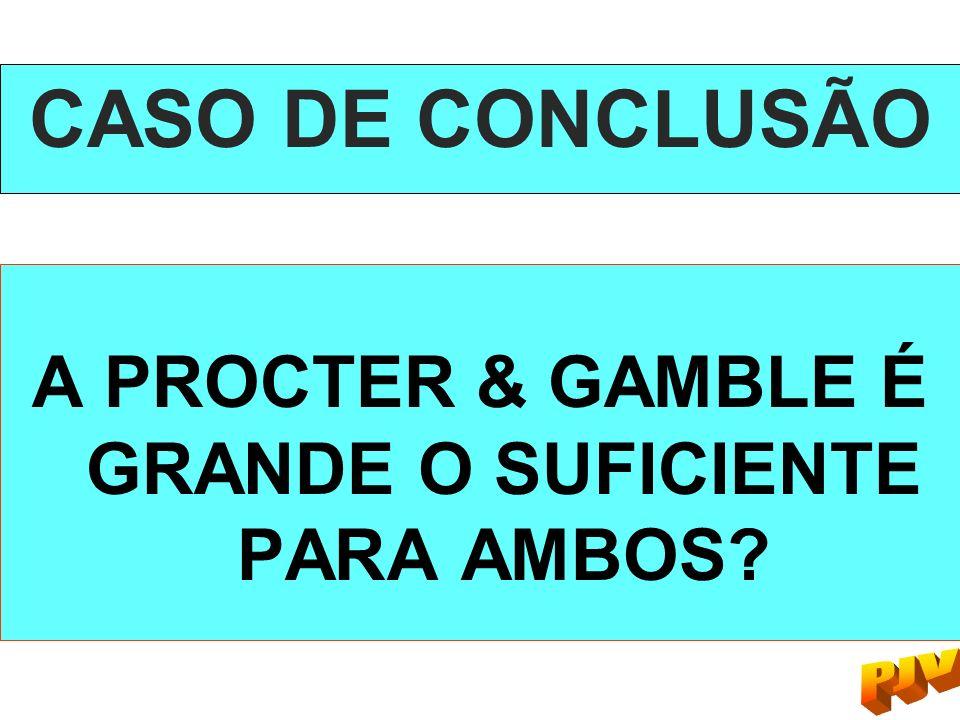 A PROCTER & GAMBLE É GRANDE O SUFICIENTE PARA AMBOS