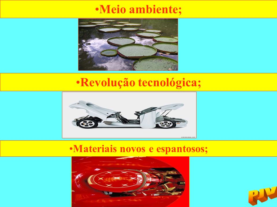 Revolução tecnológica; Materiais novos e espantosos;