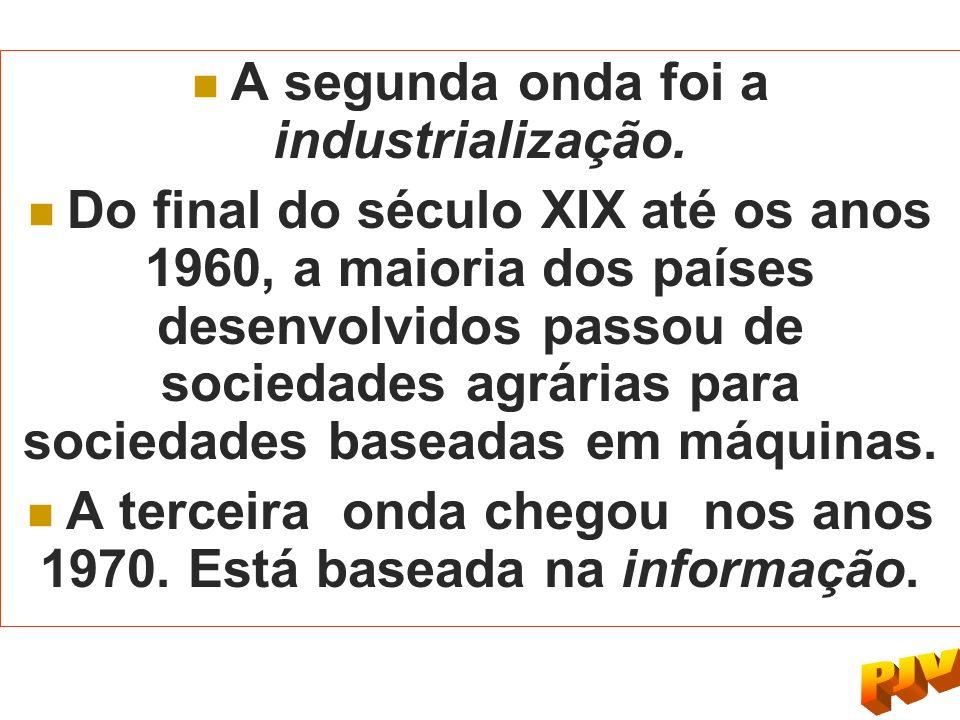 A segunda onda foi a industrialização.