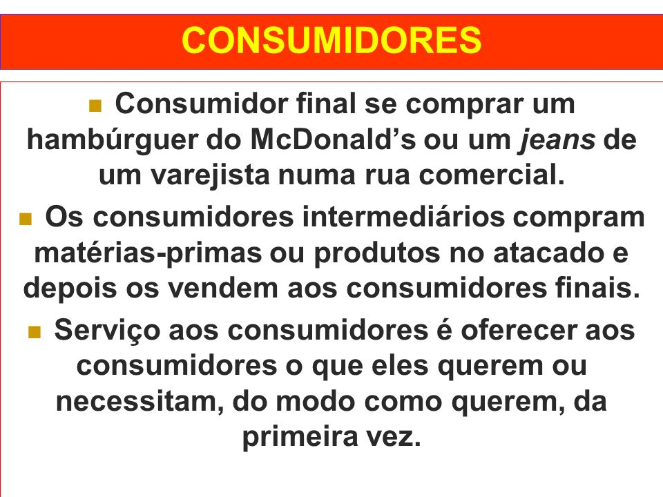 CONSUMIDORES Consumidor final se comprar um hambúrguer do McDonald's ou um jeans de um varejista numa rua comercial.