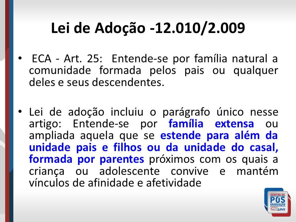 Lei de Adoção -12.010/2.009 ECA - Art. 25: Entende-se por família natural a comunidade formada pelos pais ou qualquer deles e seus descendentes.