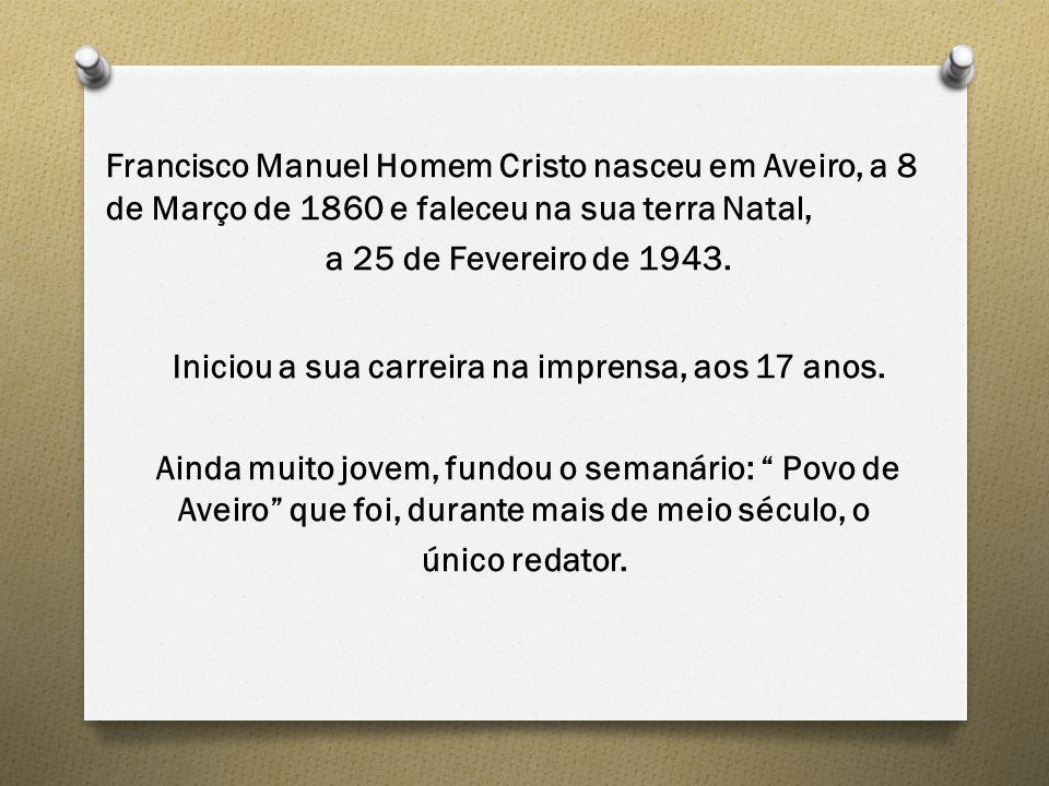 Francisco Manuel Homem Cristo nasceu em Aveiro, a 8 de Março de 1860 e faleceu na sua terra Natal, a 25 de Fevereiro de 1943.